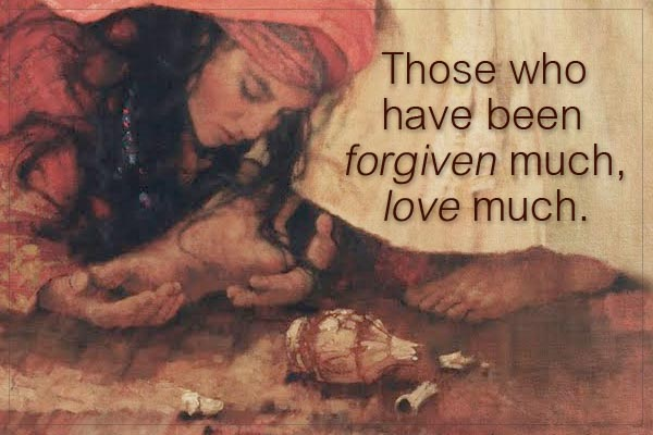 those who are forgiven much love much